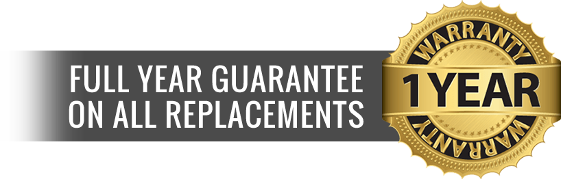 We offer a full year guarantee on all replacements